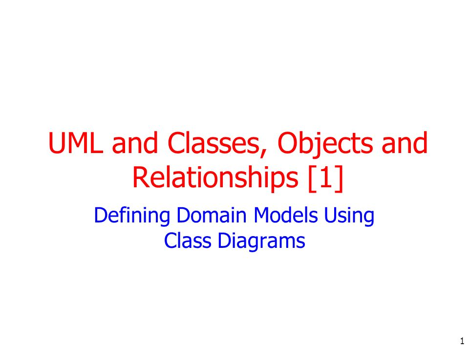 UML and Classes, Objects and Relationships [1]